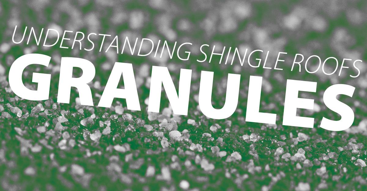 Understanding Shingle Roofs - Granules