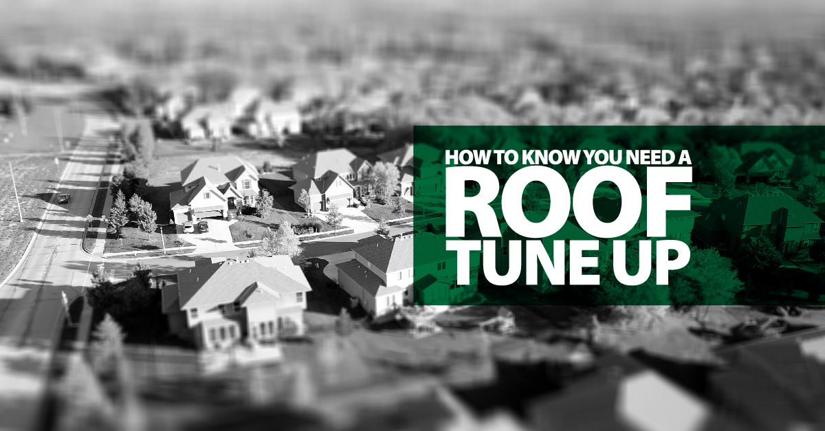 How to Know You Need A Roof Tune Up